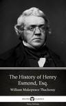 Delphi Classics William Makepeace Thackeray, - The History of Henry Esmond, Esq. by William Makepeace Thackeray (Illustrated) [eKönyv: epub, mobi]