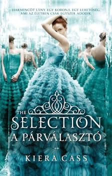 Kiera Cass - A PÁRVÁLASZTÓ - THE SELECTION - A PÁRVÁLASZTÓ SOR. 1.