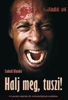 Szabadi Klaudia - Halj meg, tuszi! - A ruandai népirtás 20. évfordulójára