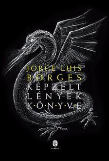 Jorge Luis Borges - Képzelt lények könyve