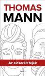 Thomas Mann - Az elcserélt fejek<!--span style='font-size:10px;'>(G)</span-->