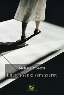 Melissa Moretti - Engem senki sem szeret [eKönyv: epub, mobi]