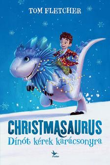 Fletcher, Tom - Christmasaurus - Dínót kérek karácsonyra