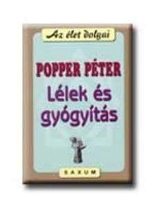 POPPER PÉTER - Lélek és gyógyítás