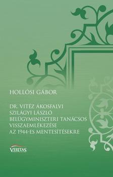 Hollósi Gábor - Dr. vitéz ákosfalvi Szilágyi László belügyminiszteri tanácsos visszaemlékezése az 1944-es mentesítésekre