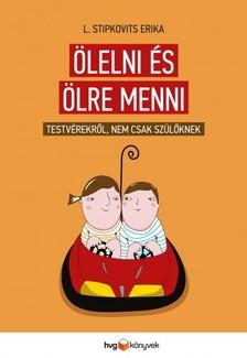 L. Stipkovits Erika - Ölelni és ölre menni - Testvérekről, nem csak szülőknek [eKönyv: epub, mobi]