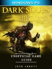 Abbott Josh - Dark Souls III Windows PC Unofficial Game Guide [eKönyv: epub,  mobi]