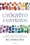 Dr. Csomai Zita - Gyógyító kristályok - 50 gyógyító erejű kristály a mindennapos egészségügyi problémák és betegségek kezelésére [eKönyv: epub, mobi]