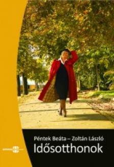 Péntek Beáta - Zoltán László - IDŐSOTTHONOK