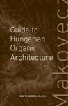 Makovecz Imre - Guide to Hungarian Organic Architecture [eKönyv: epub,  mobi]