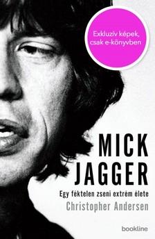 Christopher Andersen - Mick Jagger - Egy féktelen zseni extrém élete  [eKönyv: epub, mobi]
