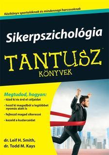 SMITH, LEIF H. DR.-KAYS, TODD M. DR. - Tantusz könyvekSikerpszichológia