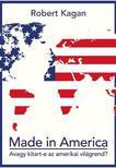 KAGAN, ROBERT - Made in America - Avagy kitart-e az amerikai világrend?<!--span style='font-size:10px;'>(G)</span-->