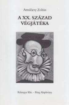 Antalóczy Zoltán - A XX.SZÁZAD VÉGJÁTÉKA