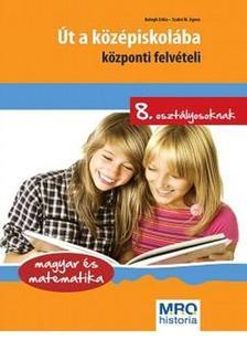 . - Út a középiskolába - 8. osztályosoknak magyar és matematika felvételihez
