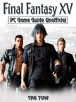 Yuw The - Final Fantasy XV PC Game Guide Unofficial [eKönyv: epub,  mobi]