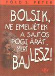 Föld S. Péter - Bolsik,  ne emeljétek a sajtos pogi árát,  mert baj lesz! [antikvár]