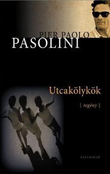 Pier Paolo Pasolini - UTCAKÖLYKÖK - REGÉNY -