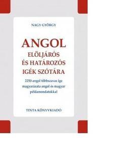 Nagy György - Angol elöljárós és határozós igék szótára - 2250 angol többszavas ige magyarázata angol és magyar példamondatokkal