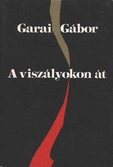 GARAI GÁBOR - A viszályokon át [antikvár]