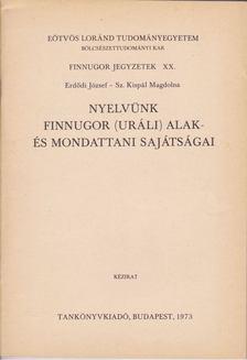 Erdődi József, Sz. Kispál Magdolna - Nyelvünk finnugor (uráli) alak- és mondattani sajátságai [antikvár]