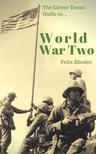 Rhodes Felix - The Clever Teens' Guide to World War Two [eKönyv: epub,  mobi]