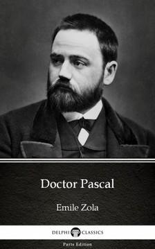 Delphi Classics Emile Zola, - Doctor Pascal by Emile Zola (Illustrated) [eKönyv: epub, mobi]