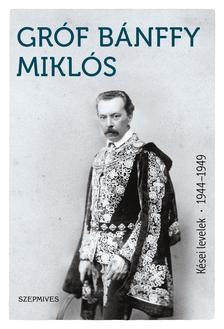 BÁNFFY MIKLÓS - Kései levelek 1944-1949