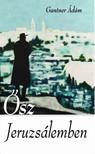 Ádám Gantner - Ősz Jeruzsálemben [eKönyv: epub,  mobi]