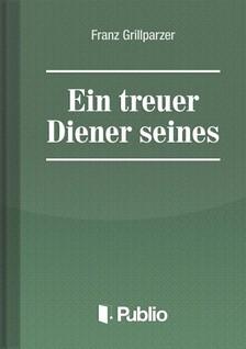 Grillparzer Franz - Ein treuer Diener seines Herrn [eKönyv: pdf, epub, mobi]