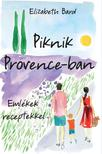 Elizabeth Bard - Piknik Provence-ban - Emlékek receptekkel<!--span style='font-size:10px;'>(G)</span-->