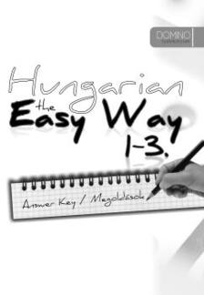 Ócsai Éva - Hungarian the Easy way 1-3 - Answer Key