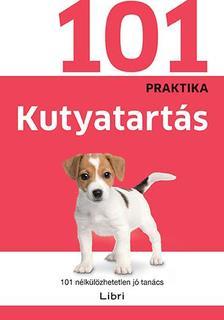 - - Kutyatartás - 101 nélkülözhetetlen jó tanács