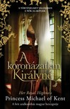 Her Royal Highness Princess Michael of Kent - A koronázatlan királyné [eKönyv: epub, mobi]