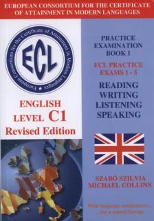 SZABÓ SZILVIA - COLLINS, MICHAEL - ECL ENGLISH LEVEL C1 - PRACTICE EXAMINATION BOOK 1. EXAMS 1-5.