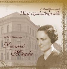 Kelbert Krisztina - Szemző Magda - Híres Szombathelyi nők