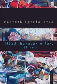 Horváth László Imre - Nézd, havasak a fák, tél van [eKönyv: epub, mobi]