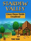 Yuw The - Stardew Valley Linux Game Guide Unofficial [eKönyv: epub,  mobi]