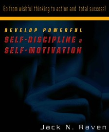 Raven Jack N. - Develop Powerful Self-Discipline and Self-Motivation - Go From Wishful Thinking to Action and Total Success! [eKönyv: epub, mobi]