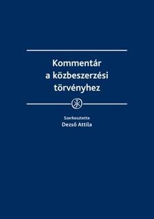Attila (szerk.) dr. Dezső - Kommentár a közbeszerzési törvényhez [eKönyv: epub, mobi]