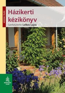LELKES LAJOS - Házikerti kézikönyv