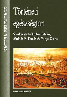Ember István (szerk.) - Történeti egészségtan