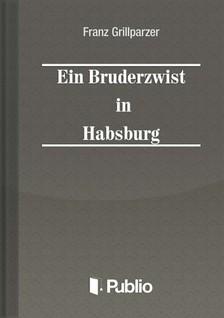 Grillparzer Franz - Ein Bruderzwist in Habsburg [eKönyv: pdf, epub, mobi]