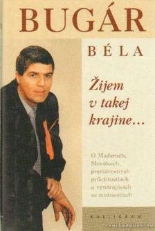 Bugár Béla - Zijem v takej krajiine... - Olyan országban élek... (szlovák nyelvű) [antikvár]