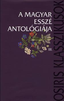 DOMOKOS MÁTYÁS - LAKATOS ANDRÁS (SZERK.) - A MAGYAR ESSZÉ ANTOLÓGIÁJA III.