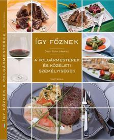 Őszy-Tóth Gábriel - Így főznek a polgármesterek és közéleti személyiségek