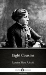 Delphi Classics Louisa May Alcott, - Eight Cousins by Louisa May Alcott (Illustrated) [eKönyv: epub, mobi]