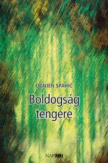 Ognjen Spahić - Boldogság tengere [eKönyv: pdf, epub, mobi]