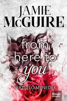 Jamie McGuire - From Here to You - Perzselő menedék