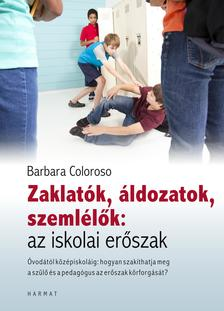 Barbara Coloroso - Zaklatók, áldozatok, szemlélők:az iskolai erőszak